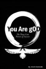 You Are God: The 3 Core Powers of Success