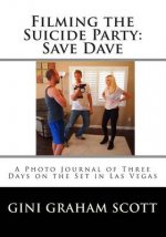 Filming the Suicide Party: Save Dave: A Journal and Photos from the First Days of the Film Shoot