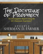 The Doctrine of Prophecy: An Investigative Report Using the 101 Classroom Experience