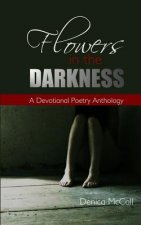 Flowers in the Darkness: A Devotional Poetry Anthology
