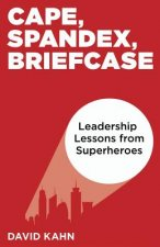 Cape, Spandex, Briefcase: Leadership Lessons from Superheroes