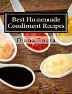 Best Homemade Condiment Recipes: Homemade Barbeque Sauce, Mayo, Salad Dressing, Ketchup, Tartar Sauce & More