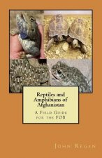 Reptiles and Amphibians of Afghanistan: A Field Guide for the Fob