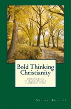 Bold Thinking Christianity: Discovering Intellectually Vigorous Faith