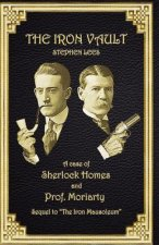 The Iron Vault: A Case of Sherlock Holmes and Prof. Moriarty
