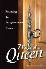 7 Keys of a Queen: Releasing the Entrepreneurial Woman