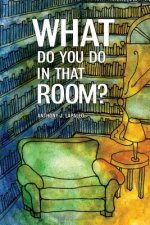 What Do You Do in That Room?