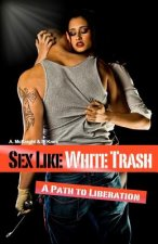 Sex Like White Trash: A Path to Liberation
