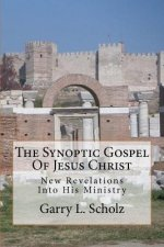 The Synoptic Gospel of Jesus Christ: New Revelations Into His Ministry