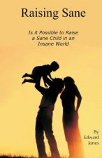 Raising Sane: Is It Possible to Raise a Sane Child in an Insane World