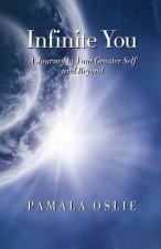 Infinite You: A Journey to Your Greater Self and Beyond