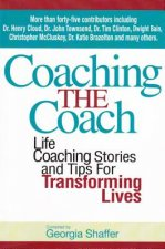 Coaching the Coach: Life Coaching Stories and Tips for Transforming Lives
