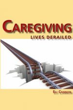 Caregiving: Lives Derailed