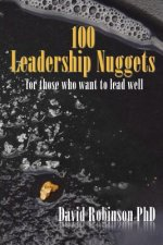 100 Leadership Nuggets: For Those Who Want to Lead Well