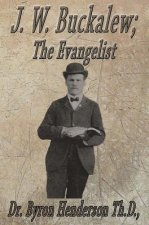 J. W. Buckalew; The Evangelist: A Biography