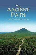 The Ancient Path: Hope for Everyday Life from Psalm 23