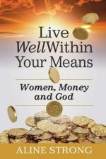 Live Well Within Your Means: Women, Money and God