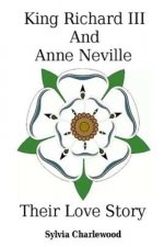 King Richard III & Anne Neville: a love story