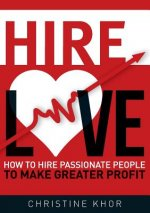 Hire Love: How to Hire Passionate People to Make Greater Profits