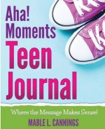 AHA! Moments Teen Journal: Where the Message Makes Sense!