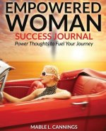Empowered Woman Success Journal: Power Thoughts to Fuel Your Journey