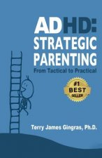 ADHD: Strategic Parenting: From Tactical to Practical
