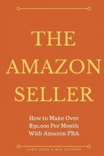 The Amazon Seller: How to Make Over $30,000 Per Month With Amazon FBA by Optimiz