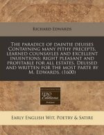 The Paradice of Daintie Deuises Contayning Many Pithy Precepts, Learned Counsayles and Excellent Inuentions: Right Pleasant and Profitable for All Est