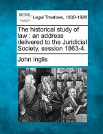 The Historical Study of Law: An Address Delivered to the Juridicial Society, Session 1863-4.