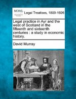 Legal Practice in Ayr and the West of Scotland in the Fifteenth and Sixteenth Centuries: A Study in Economic History.