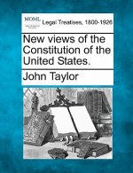 New Views of the Constitution of the United States.