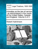 A Treatise on the Law of Carriers: As Administered in the Courts of the United States, Canada and England. Volume 2 of 3