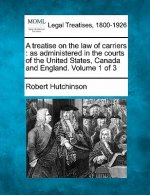 A Treatise on the Law of Carriers: As Administered in the Courts of the United States, Canada and England. Volume 1 of 3