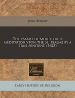 The Psalme of Mercy, Or, a Meditation Vpon the 51. Psalme by a True Penitent. (1625)