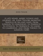 A Late Weary, Merry Voyage and Journey, Or, Iohn Taylors Moneths Travells by Sea and Land, from London to Gravesend, to Harwich, to Ipswich, to Norwic