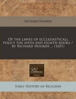 Of the Lawes of Ecclesiasticall Policy the Sixth and Eighth Books / By Richard Hooker ... (1651)