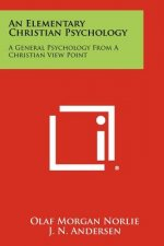 An Elementary Christian Psychology: A General Psychology from a Christian View Point