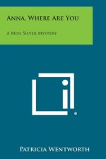 Anna, Where Are You: A Miss Silver Mystery