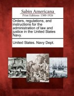 Orders, Regulations, and Instructions for the Administration of Law and Justice in the United States Navy.