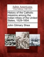 History of the Catholic Missions Among the Indian Tribes of the United States, 1529-1854.