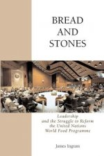 Bread And Stones: Leadership and the Struggle to Reform the United Nations World Food Program