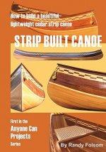 Strip Built Canoe: : How to build a beautiful, lightweight, cedar strip canoe