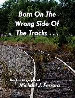 Born on the Wrong Side of the Tracks.