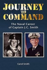 Journey to Command: The Naval Career of Captain J.C. Smith