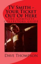 TV Smith - Your Ticket Out of Here: The Complete Collectors Guide