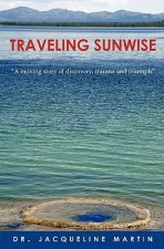 Traveling Sunwise: A Moving Story of Discovery, Trauma and Triumph