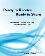 Ready to Receive, Ready to Share: Leadership Lessons from Paul to Timothy and Titus