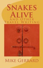 Snakes Alive: And Other Travel Writing