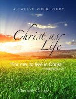 "Christ as Life: ""For Me to Live Is Christ"""