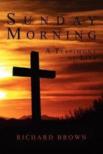 Sunday Morning: A Testimony of Life